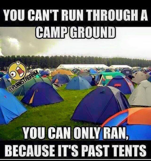 Tickled #569: You can't run through a camp ground. You can only ran, because it's past tents.