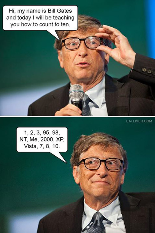 Tickled #570: How Bill gates counts to ten. 1, 2, 3, 95, 98, NT, Me, 2000, XP, Vista, 7, 8, 10.