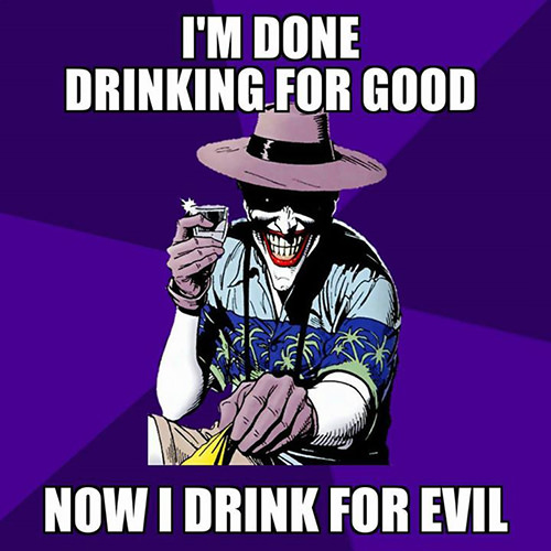 Tickled #575: I'm done drinking for good. Now I drink for evil.