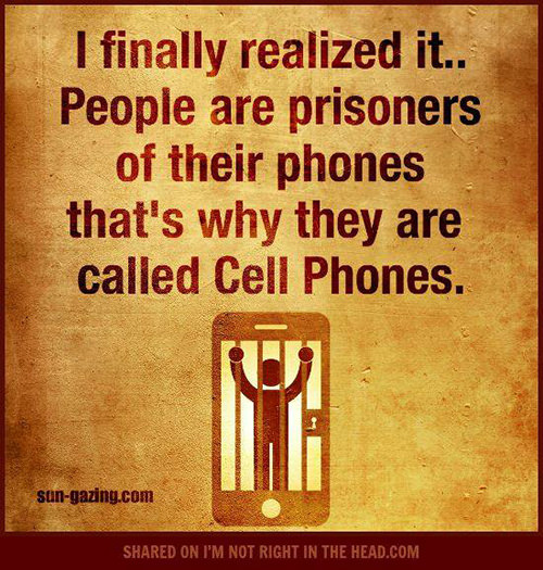 Tickled #578: I finally realized it. People are prisoners of their phones, that's why they are called cell phones.