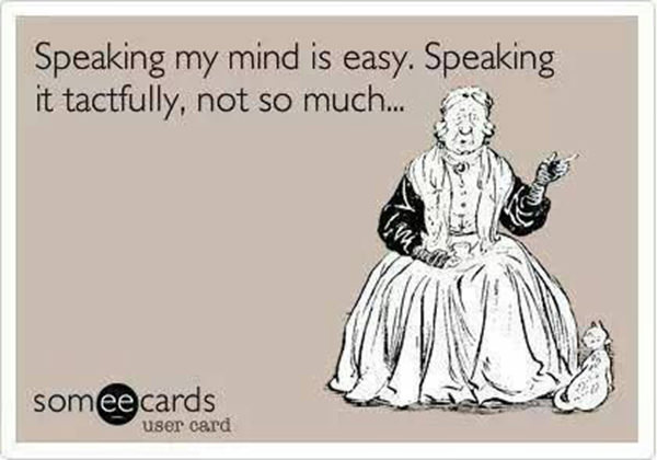Tickled #586: Speaking my mind is easy. Speaking it tactfully, not so much.