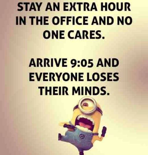 Tickled #592: Stay an extra hour in the office and no one cares. Arrive 9:05 and everyone loses their minds.