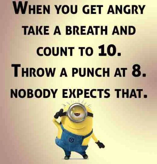 Tickled #593: When you get angry, take a breath and count to 10. Throw a punch at 8. Nobody expects that.