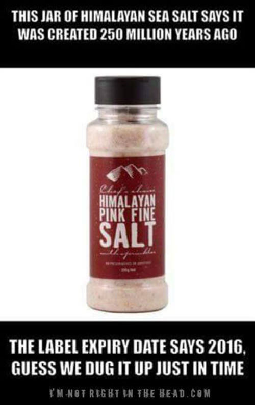 Tickled #624: This jar of Himalayan Sea Salt says it was created 250 million years ago. The label expiry date says 2016. Guess we dug it up just in time.