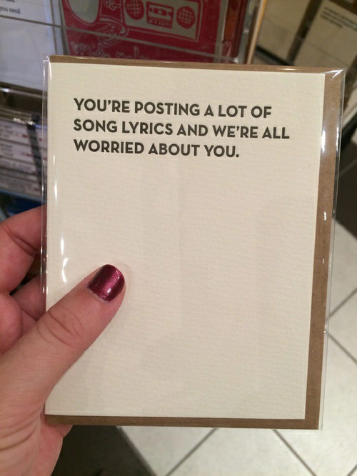 Tickled #635: You're posting a lot of song lyrics and we're all worried about you.