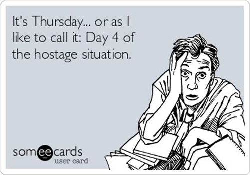 Tickled #637: It's Thursday, or as I like to call it, Day 4 of the hostage situation.
