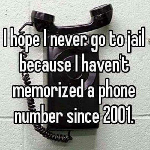 Tickled #640: I hope I never go to jail because I haven't memorized a phone number since 2001.