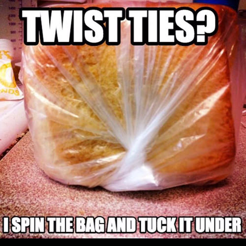 Tickled #642: Twist ties? I spin the bag and tuck it under.