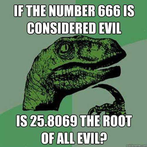 Tickled #651: If the number 666 is considered evil, is 25.8069 the root of all evil?