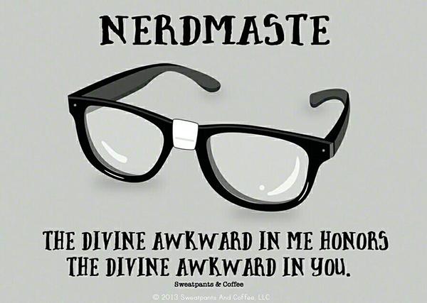Tickled #664: Nerdmaste. The divine awkward in me honors the divine awkward in you.