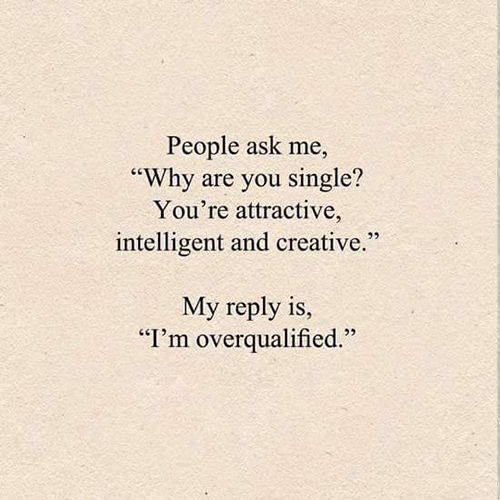 "Tickled #674: People ask me, ""Why are you single? You're attractive, intelligent and creative."" My reply is, ""I'm overqualified."""