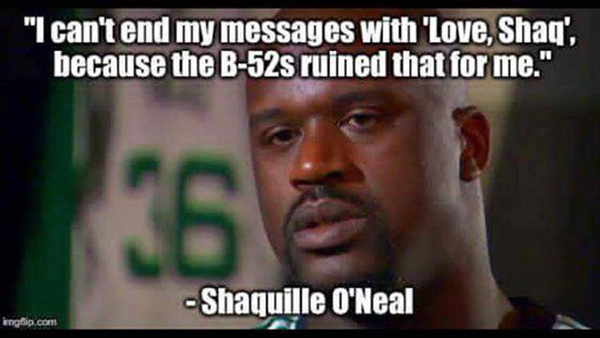 Tickled #683: I can't end my messages with 'Love, Shaq', because the B-52s ruined that for me.